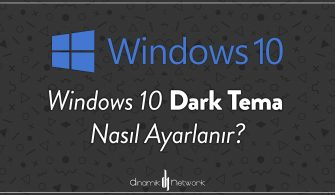 Windows 10 Dark Tema Nasıl Ayarlanır?